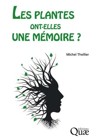 Les plantes ont-elles une mémoire ? Par Michel Thellier Éditions Quae -112 pages en 16 x 24 - 19 euros, livre broché ; 12.99 euros en téléchargement pdf