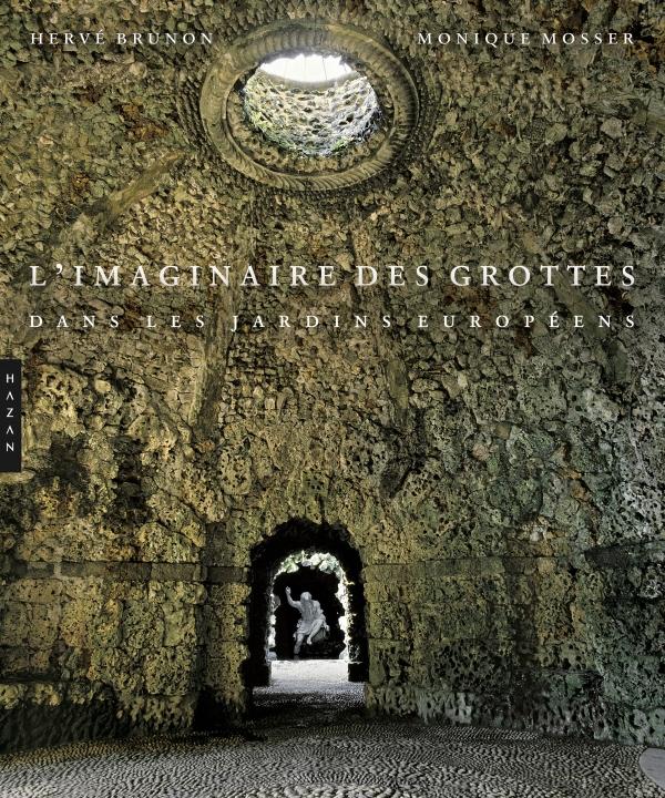 L 39 imaginaire des grottes dans les jardins europ ens jardins de france - Jardins de l imaginaire terrasson ...